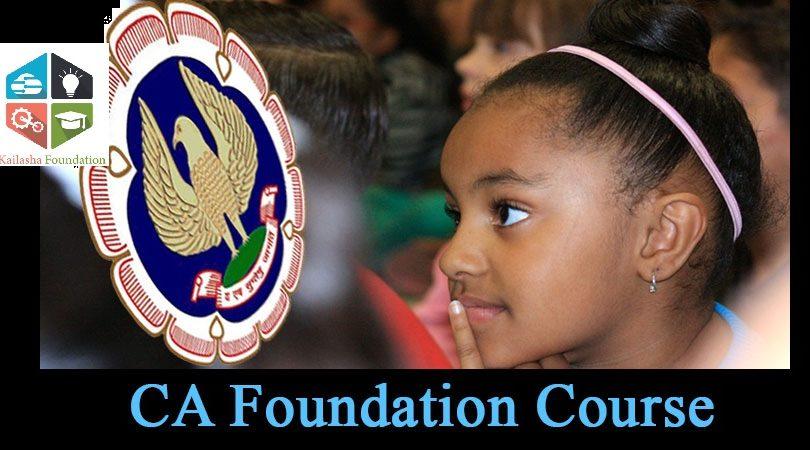 CA FOUNDATION NEW COURSE by KAILASHA FOUNDATION
