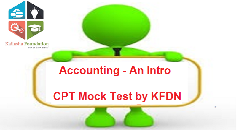 Accounting – An Introduction – Test by Kailasha Foundation for CPT