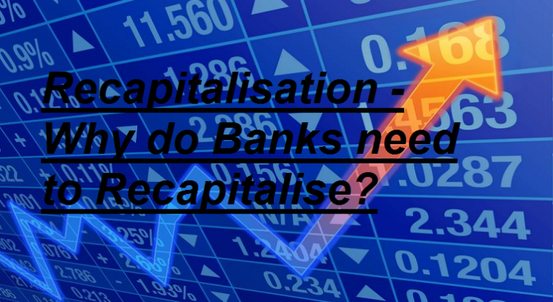 Recapitalisation – Why do Banks need to Recapitalise?