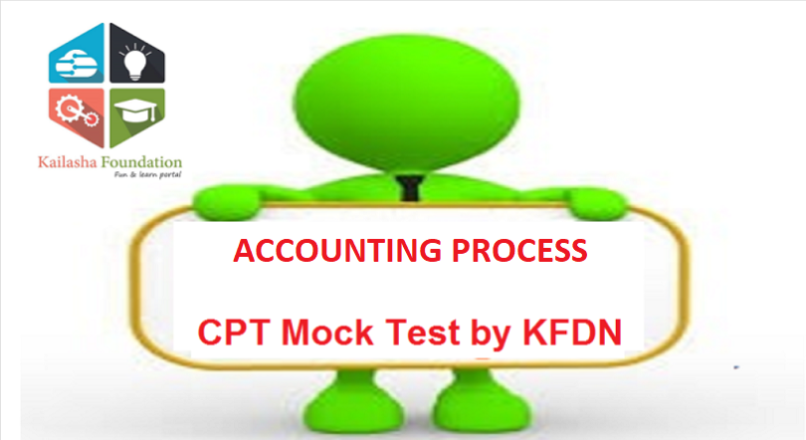 ACCOUNTING PROCESS – Test by Kailasha Foundation for CPT
