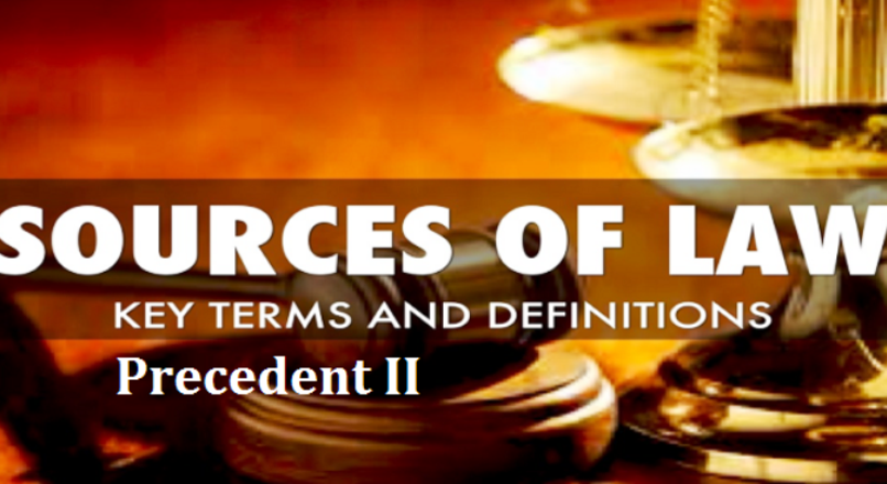 Sources of Law: Precedent II