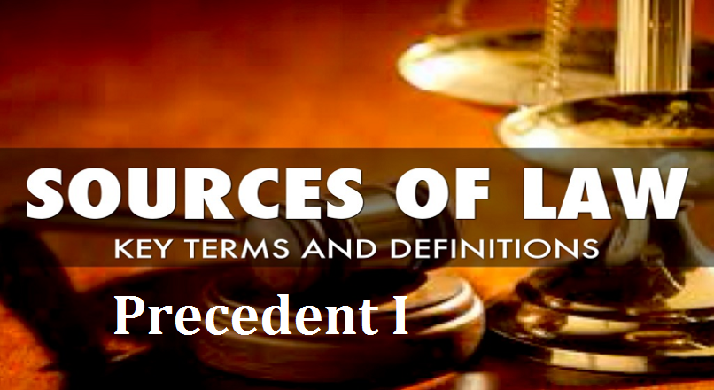 Sources of Law: Precedent I